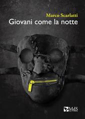 """7 febbraio ore 18 . Marco Scarlatti ci presenta il suo ultimo capolavoro """"Giovani come la notte"""""""